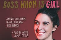 Boss Whom Is Girl: A  play by & with Jamie Loftus