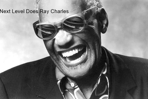 Next Level Does Ray Charles