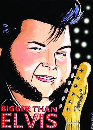 Bigger than Elvis