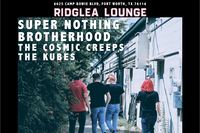 Super Nothing, Brotherhood, The Cosmic Creeps, The Kubes in the Lounge