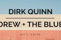 Dirk Quinn // Drew + The Blue