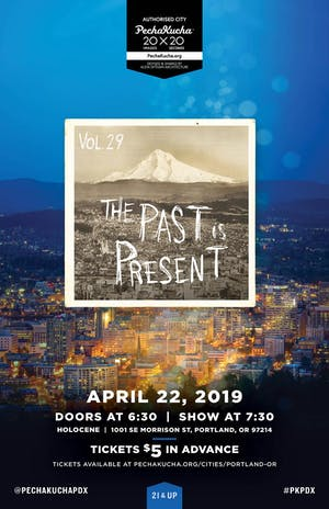PechaKucha Night Portland :: Vol 29:: The Past is Present