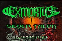 EXMORTUS / Silver Talon /Kommand / Pain Field / Vile Effigy 21 & over