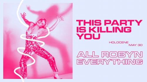 This Party Is Killing You: A Night of All Robyn Everything