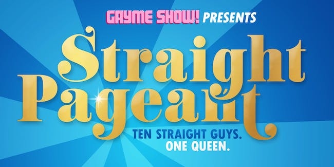 Gayme Show! Presents: Straight Pageant