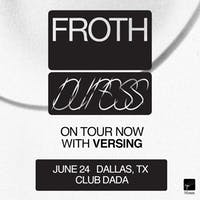 Froth w/ Versing | Dallas