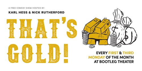 That's Gold - A Free Comedy Show hosted by Karl Hess & Nick Rutherford