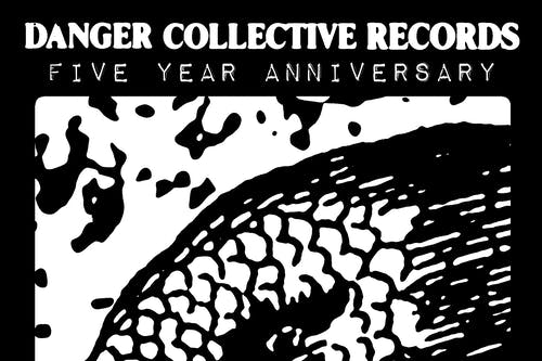 Danger Collective Records Five Year Anniversary