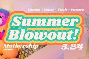 Summer Blowout! - Mothership Ep: 006