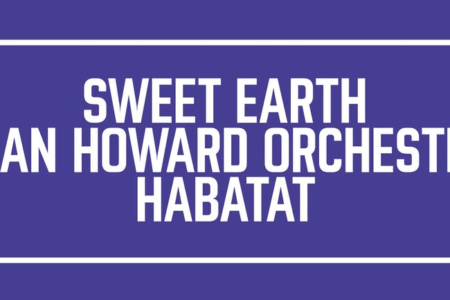 Sweet Earth, Sean Howard Orchestra and Habatat