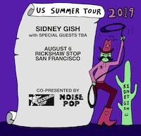 SIDNEY GISH with Julia Shapiro and more TBA
