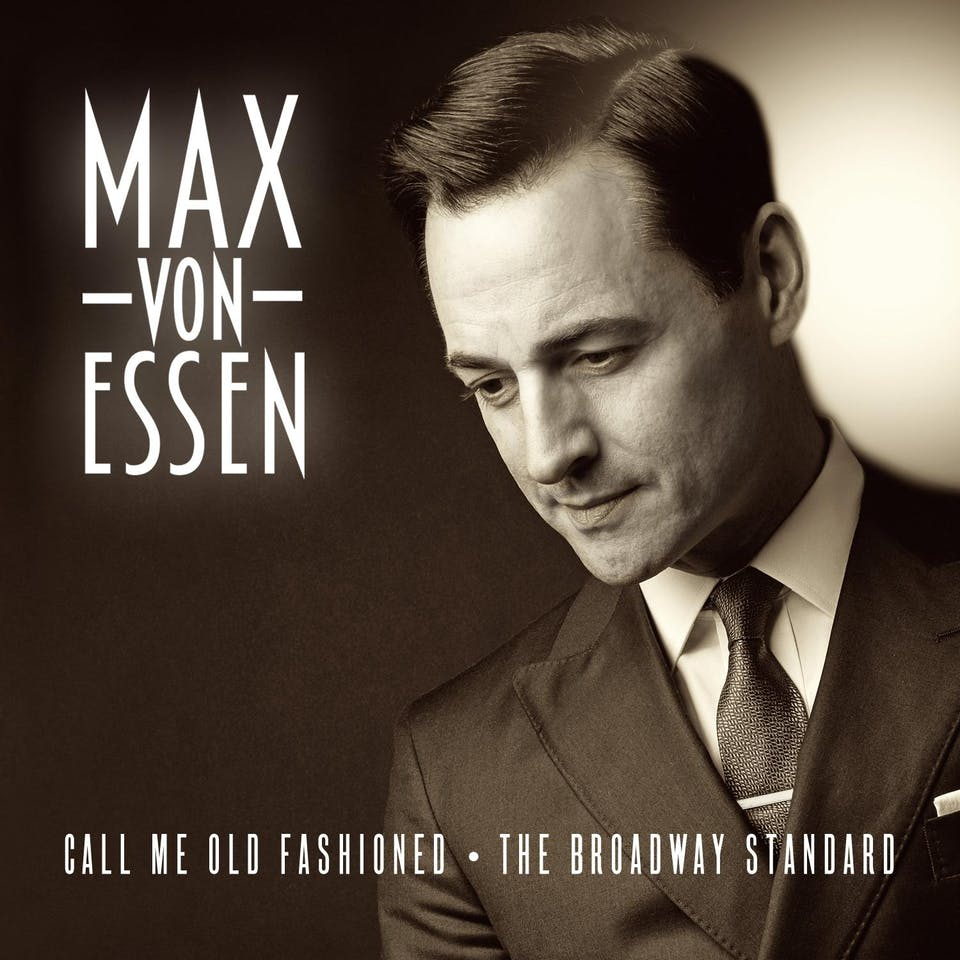 "Max von Essen: ""Call Me Old Fashioned: The Broadway Standard"""