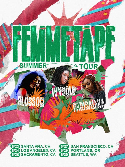 FEMMETAPE Summer Tour w/ Ivy Sole, Blossom, & Parisalexa