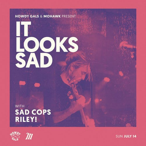 It Looks Sad with Sad Cops, Riley! @ Mohawk (Indoor)