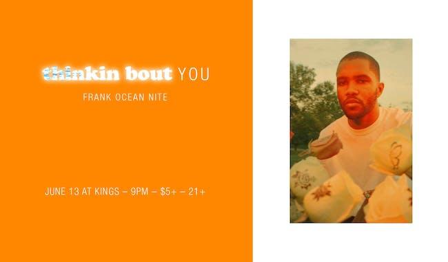 Thinkin Bout You: Frank Ocean Nite