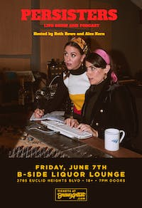 The Persisters  Live show + Podcast @ B-Side Liquor Lounge