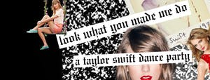 'Look What You Made Me Do' - A Taylor Swift  DJ Night!