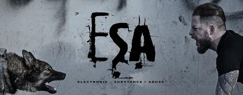 ESA - Electronic Substance Abuse