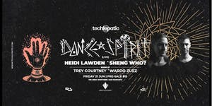 Techlepatic presents Dance Spirit, Heidi Lawden & Sheng Who