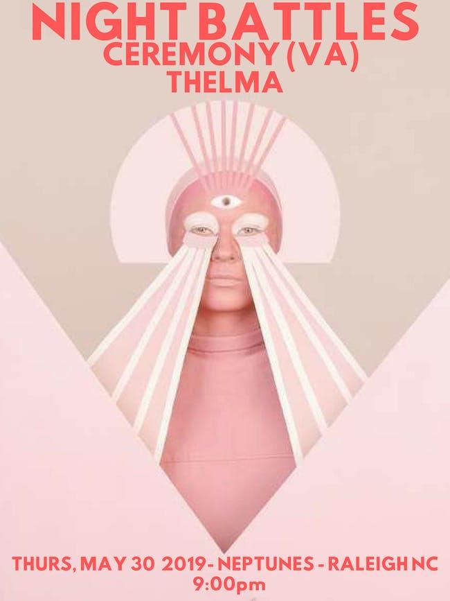 Night Battles, Ceremony, Thelma
