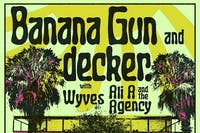 BANANA GUN + DECKER [10 YR ANNIVERSARY PARTY!]