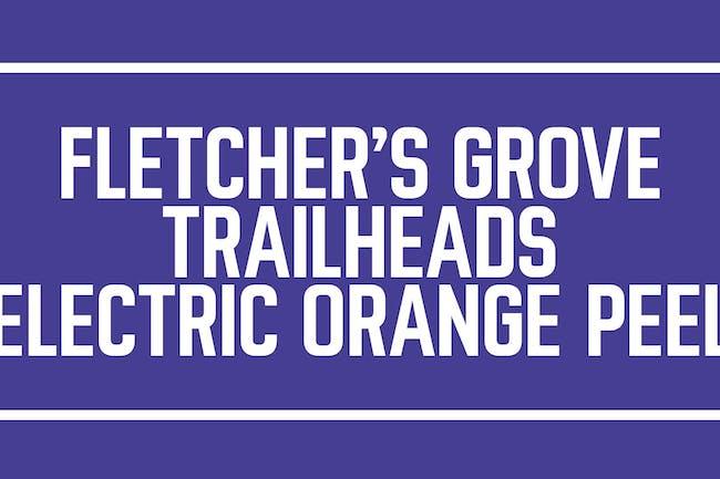 Fletcher's Grove / Trailheads / Electric Orange Peel