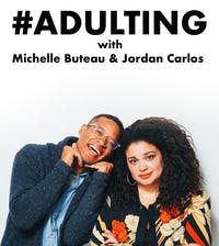 #ADULTING WITH MICHELLE BUTEAU AND JORDAN CARLOS
