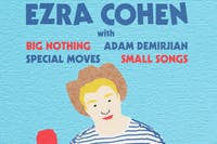 EZRA COHEN with Me In Capris, Special Moves, Small Songs