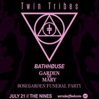TWIN TRIBES  • BATHHØUSE • Garden of Mary  • Rosegarden Funeral Party