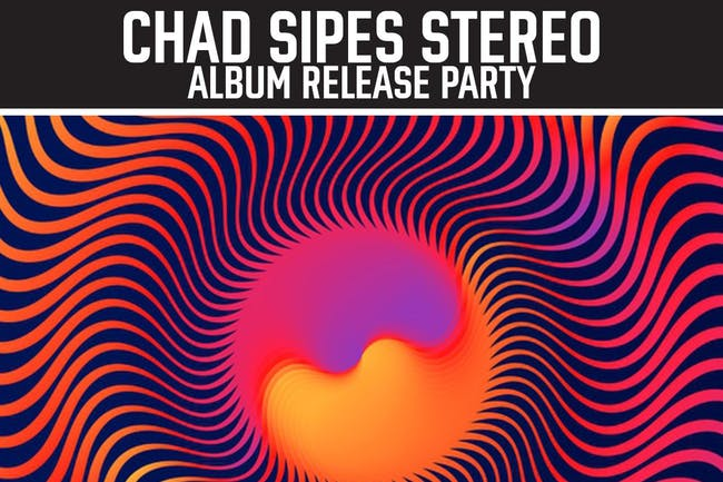 Chad Sipes Stereo: Album Release Party