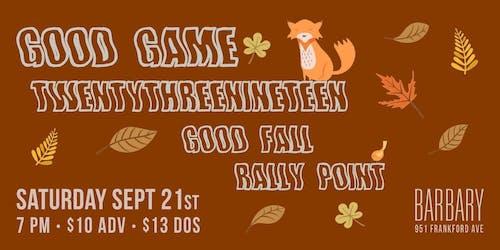 Good Game / Twentythreenineteen / Good Fall / Rally Point