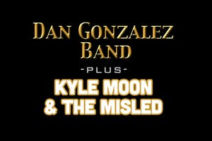 Dan Gonzalez Band plus Kyle Moon & The Misled