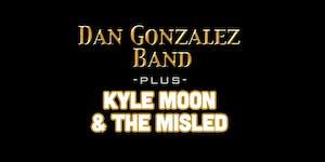 Dan Gonzalez Band plus Kyle Moon & The Misled