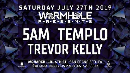 Wormhole Presents: 5AM | Templo | Trevor Kelly