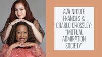 "Ava Nicole Frances & Charlo Crossley: ""Mutual Admiration Society"""