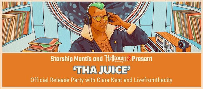 Starship Mantis and Helltown Brewery Present 'Tha Juice'