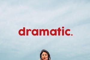 dramatic.