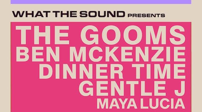 The Gooms, Ben Mckenzie, Dinner Time, Gentle J, Maya Lucia