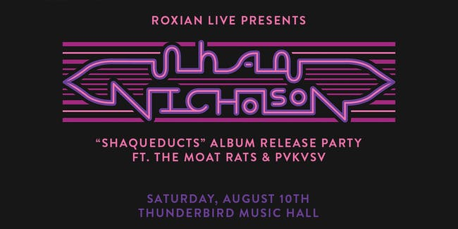"Shaq Nicholson ""Shaqueducts"" Album Release Party"