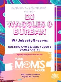 DJ Waggles & Burban w/ JabootyGrooves (90's & Early 2000's Dance Party)