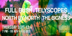 Full Bush / Telyscopes / North By North / The Bigness