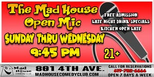 The Mad House Open Mic - Every Sun, Mon, Tues, & Wed.
