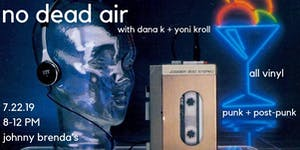 No Dead Air with DJs Dana K and Yoni Kroll ~ DIY Punk and Post Punk