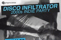 DISCO INFILTRATOR: 00s Indie Party