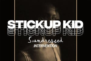 Stickup Kid, Sundressed, Intervention, Bloom.