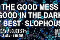 The Good Mess / Good In The Dark / At Best / Slophouse