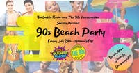 90s Beach Party featuring You Oughta Know  + The 90s Preservation Society