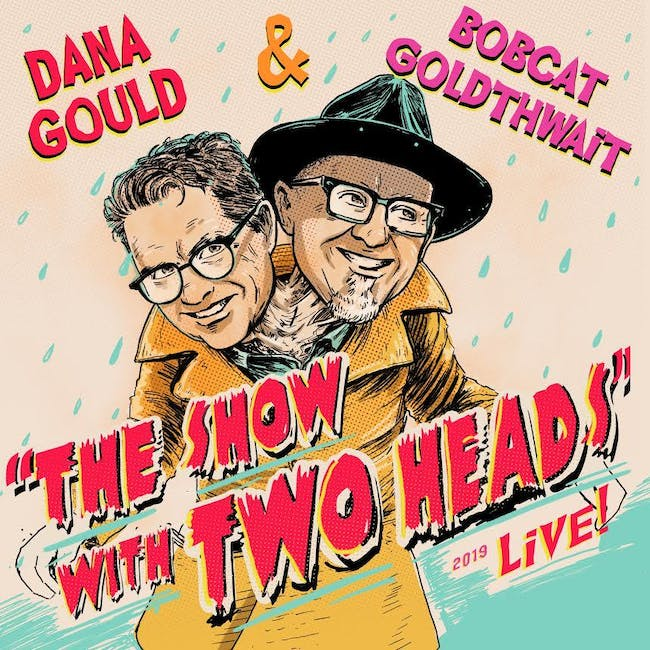 Bobcat Goldthwait & Dana Gould:  The Show With Two Heads!