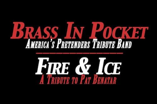 Brass In Pocket (Pretenders Tribute) and Fire & Ice (Pat Benatar Tribute)