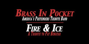 Brass In Pocket (Pretenders Tribute) and Fire & Ice (Pat Benatar Tribute)